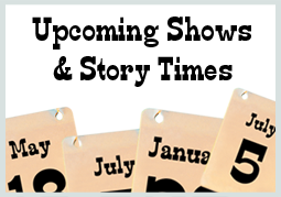 Upcoming Shows & Story Times